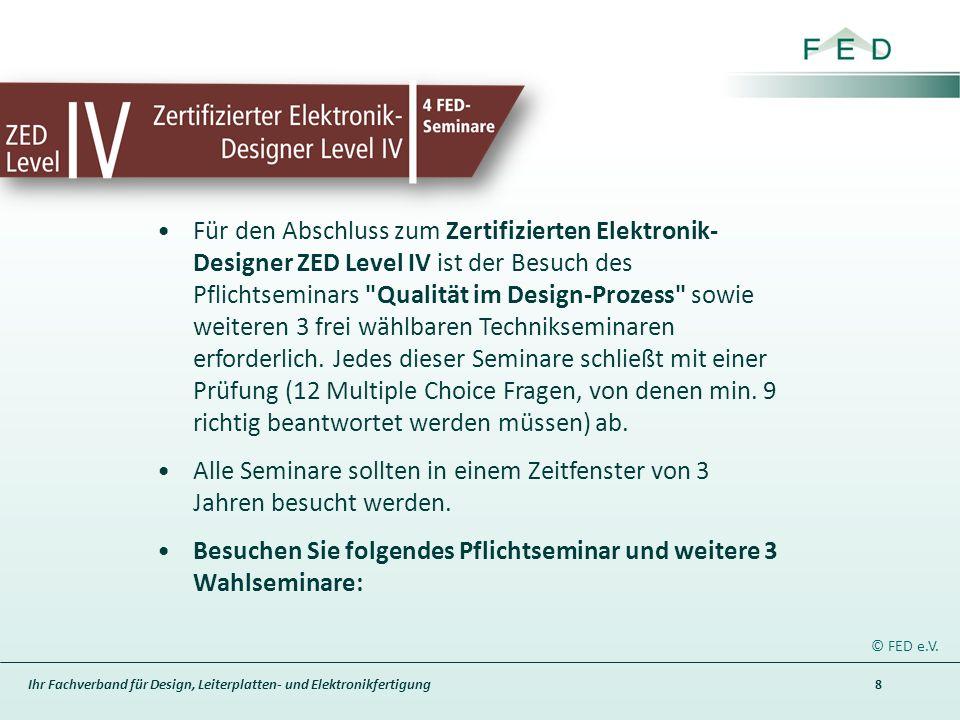 Ihr Fachverband für Design, Leiterplatten- und Elektronikfertigung 8 © FED e.V. Für den Abschluss zum Zertifizierten Elektronik- Designer ZED Level IV
