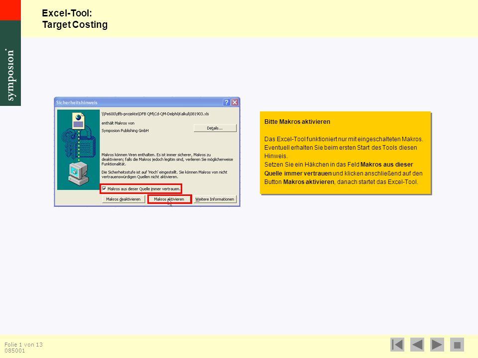 Excel-Tool: Target Costing  Folie 1 von 13 085001 Bitte Makros aktivieren Das Excel-Tool funktioniert nur mit eingeschalteten Makros.