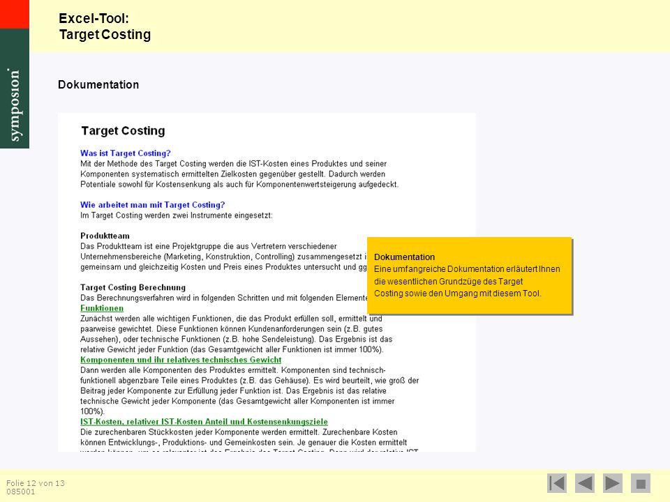 Excel-Tool: Target Costing  Folie 12 von 13 085001 Dokumentation Eine umfangreiche Dokumentation erläutert Ihnen die wesentlichen Grundzüge des Target Costing sowie den Umgang mit diesem Tool.
