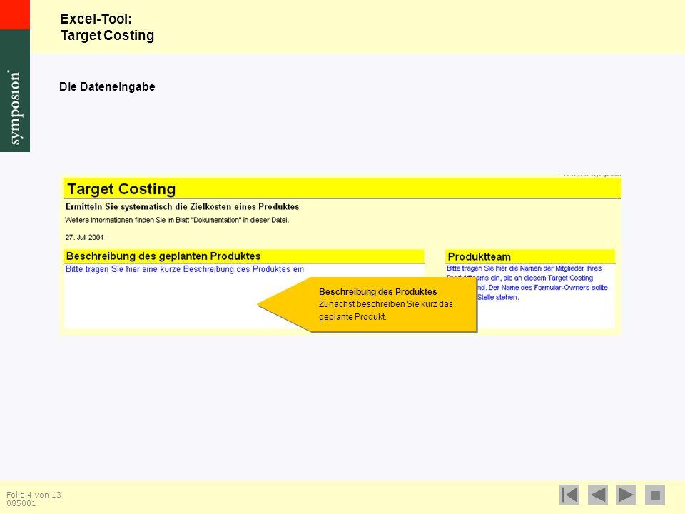 Excel-Tool: Target Costing  Folie 4 von 13 085001 Die Dateneingabe Beschreibung des Produktes Zunächst beschreiben Sie kurz das geplante Produkt.