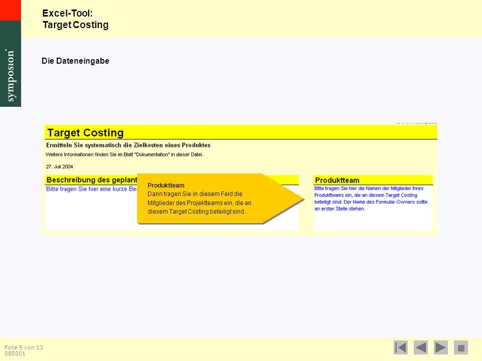 Excel-Tool: Target Costing  Folie 5 von 13 085001 Die Dateneingabe Produktteam Dann tragen Sie in diesem Feld die Mitglieder des Projektteams ein, die an diesem Target Costing beteiligt sind.