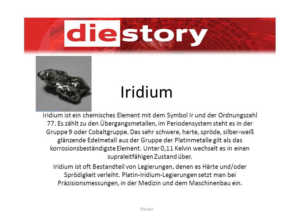Iridium Iridium ist ein chemisches Element mit dem Symbol Ir und der Ordnungszahl 77. Es zählt zu den Übergangsmetallen, im Periodensystem steht es in