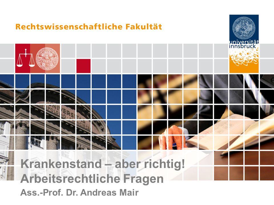 Krankenstand – aber richtig! Arbeitsrechtliche Fragen Ass.-Prof. Dr. Andreas Mair