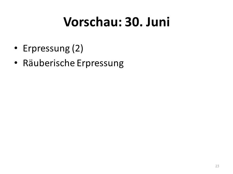 Vorschau: 30. Juni Erpressung (2) Räuberische Erpressung 23
