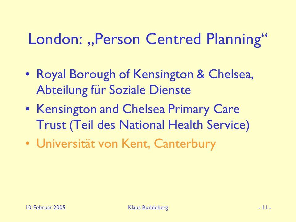 "10. Februar 2005Klaus Buddeberg- 11 - London: ""Person Centred Planning"" Royal Borough of Kensington & Chelsea, Abteilung für Soziale Dienste Kensingto"