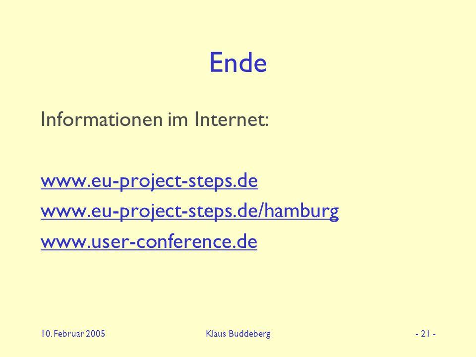 10. Februar 2005Klaus Buddeberg- 21 - Ende Informationen im Internet: www.eu-project-steps.de www.eu-project-steps.de/hamburg www.user-conference.de