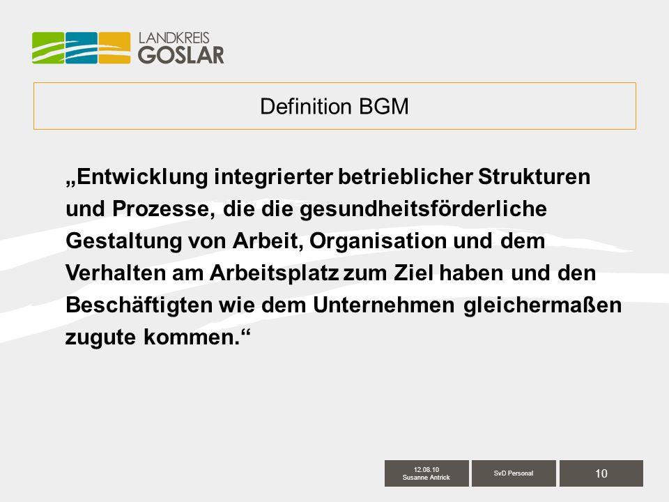 """10 SvD Personal 12.08.10 Susanne Antrick Definition BGM """"Entwicklung integrierter betrieblicher Strukturen und Prozesse, die die gesundheitsförderliche Gestaltung von Arbeit, Organisation und dem Verhalten am Arbeitsplatz zum Ziel haben und den Beschäftigten wie dem Unternehmen gleichermaßen zugute kommen."""