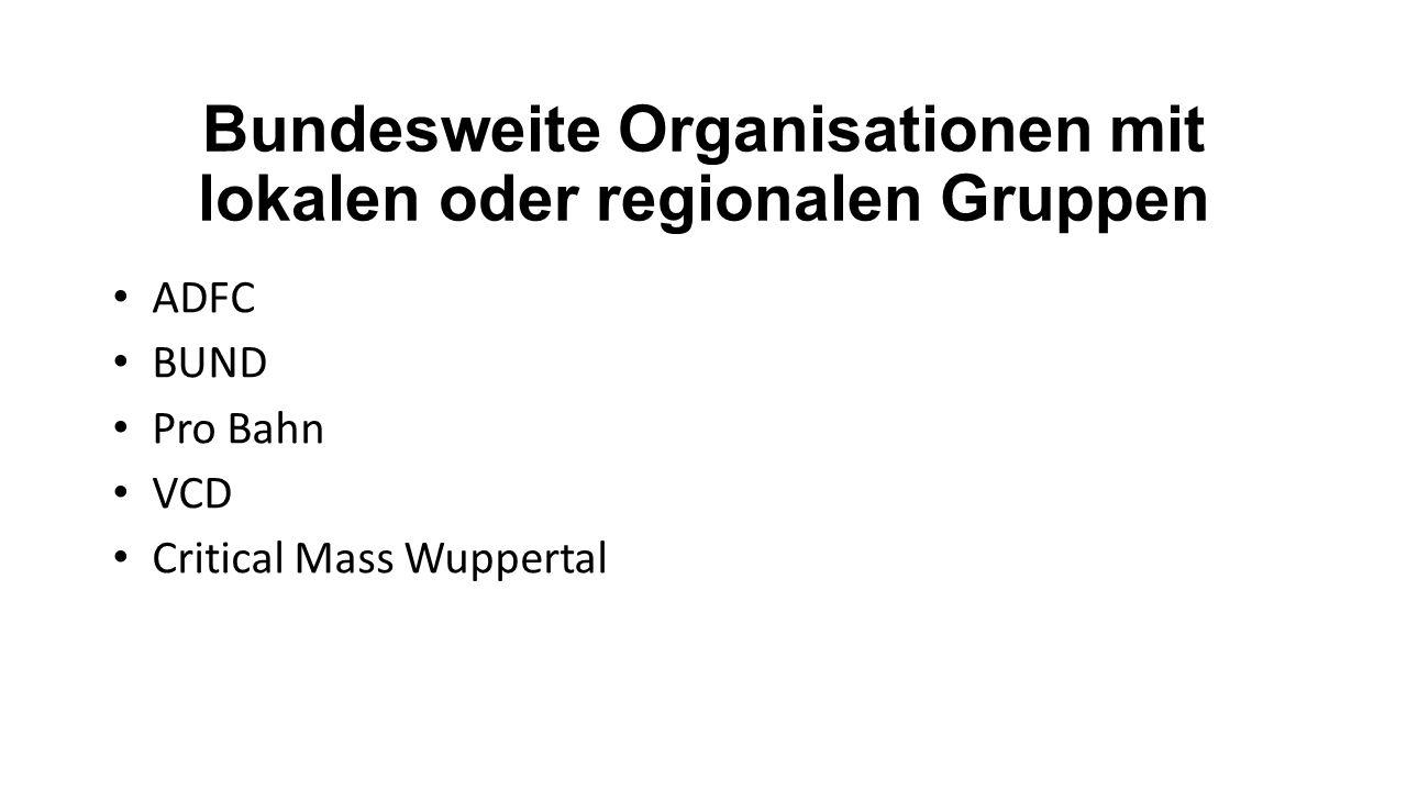 Bundesweite Organisationen mit lokalen oder regionalen Gruppen ADFC BUND Pro Bahn VCD Critical Mass Wuppertal