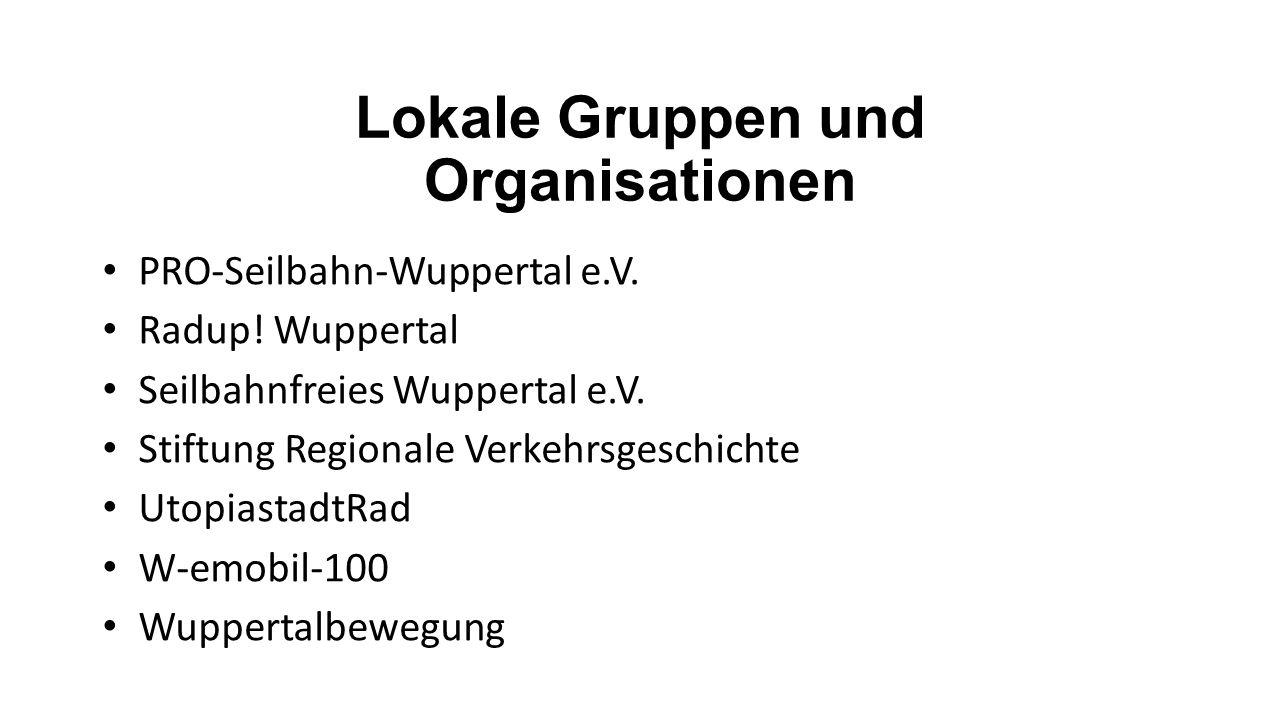 Lokale Gruppen und Organisationen PRO-Seilbahn-Wuppertal e.V. Radup! Wuppertal Seilbahnfreies Wuppertal e.V. Stiftung Regionale Verkehrsgeschichte Uto