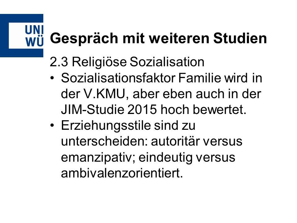 Gespräch mit weiteren Studien 2.3 Religiöse Sozialisation Sozialisationsfaktor Familie wird in der V.KMU, aber eben auch in der JIM-Studie 2015 hoch bewertet.