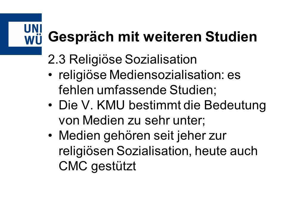 Gespräch mit weiteren Studien 2.3 Religiöse Sozialisation religiöse Mediensozialisation: es fehlen umfassende Studien; Die V.