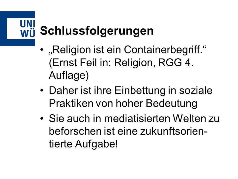 """Schlussfolgerungen """"Religion ist ein Containerbegriff. (Ernst Feil in: Religion, RGG 4."""