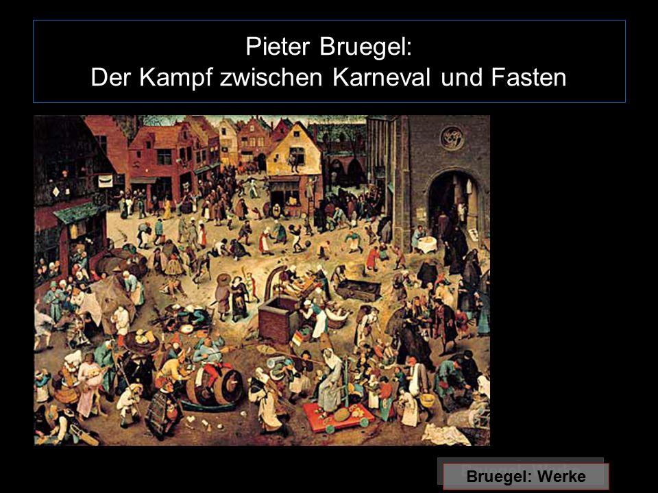 Pieter Bruegel: Der Kampf zwischen Karneval und Fasten Bruegel: Werke