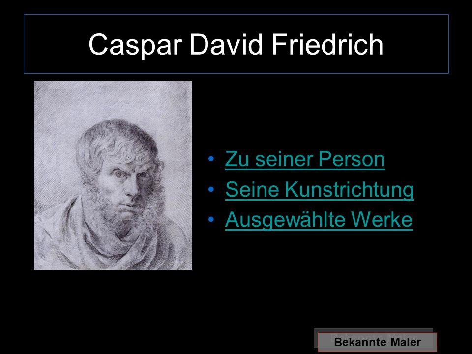 Caspar David Friedrich Zu seiner Person Seine Kunstrichtung Ausgewählte Werke Bekannte Maler