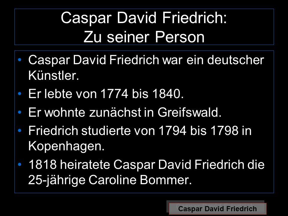 Caspar David Friedrich: Zu seiner Person Caspar David Friedrich war ein deutscher Künstler.