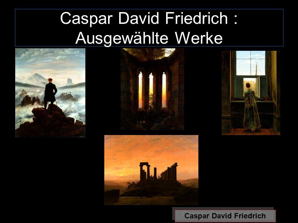 Caspar David Friedrich : Ausgewählte Werke Caspar David Friedrich