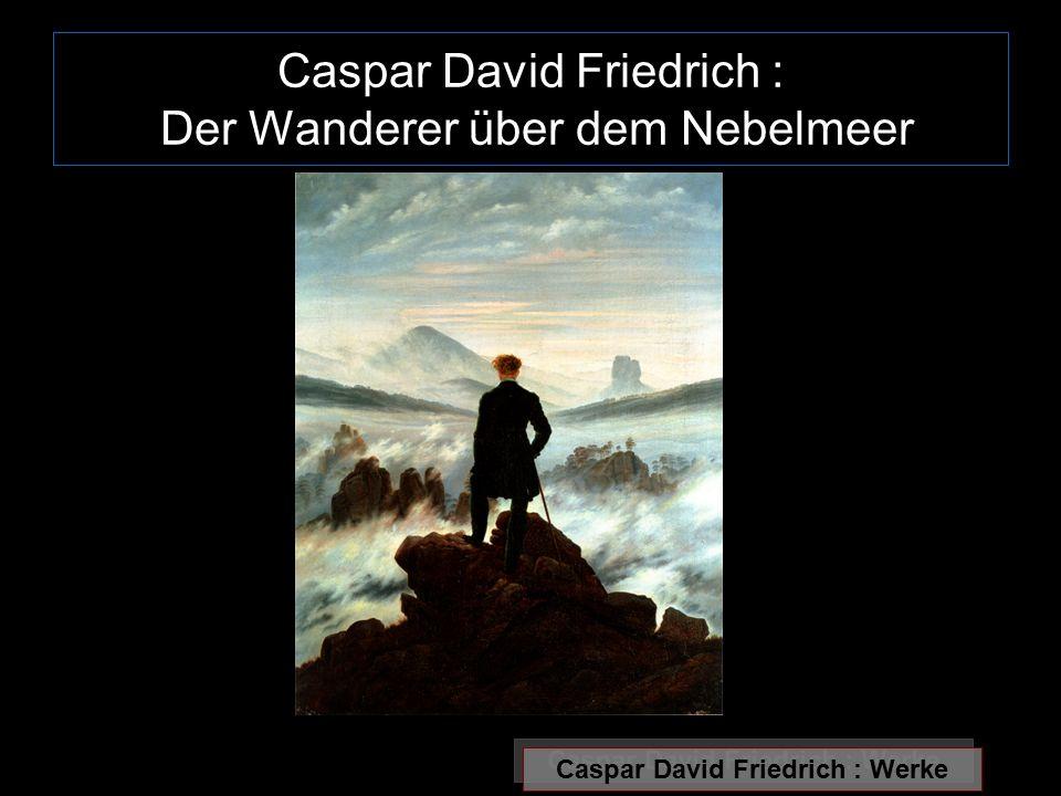 Caspar David Friedrich : Der Wanderer über dem Nebelmeer Caspar David Friedrich : Werke
