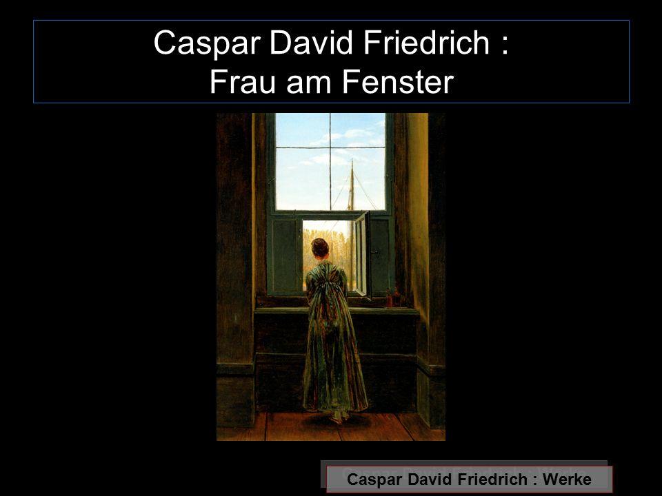Caspar David Friedrich : Frau am Fenster