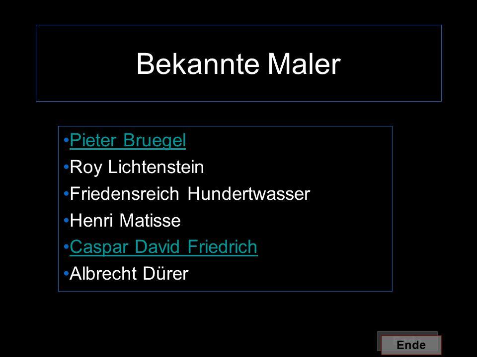 Bekannte Maler Pieter Bruegel Roy Lichtenstein Friedensreich Hundertwasser Henri Matisse Caspar David Friedrich Albrecht Dürer Ende