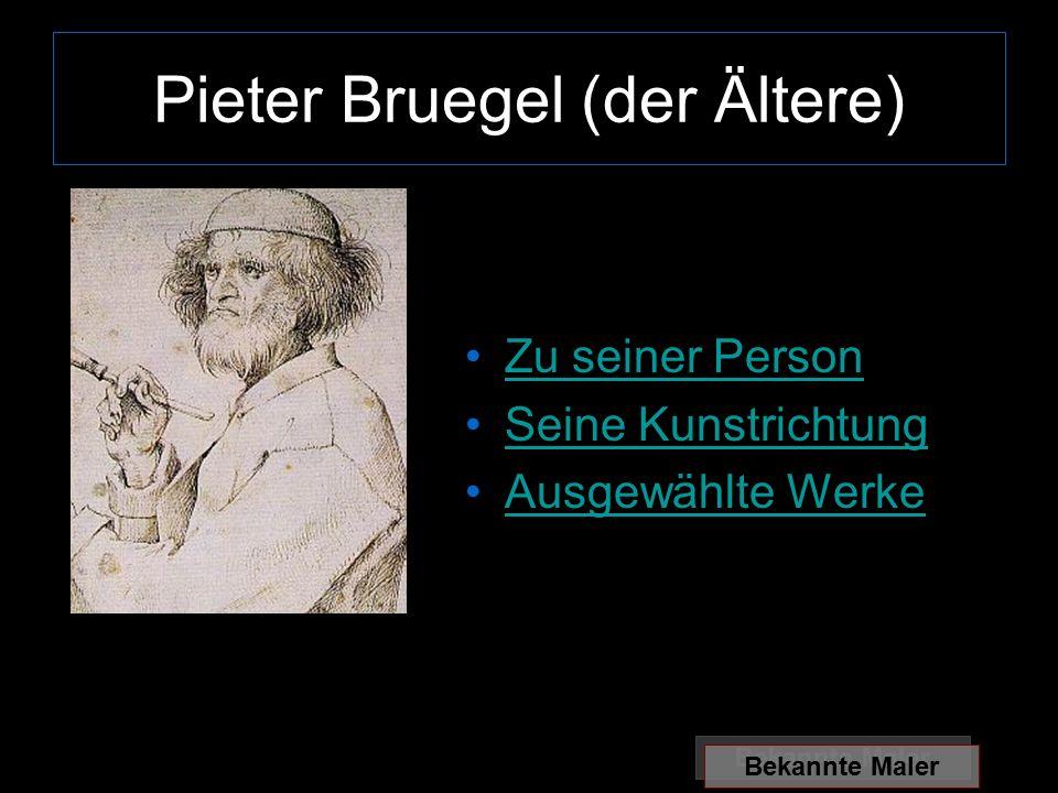 Pieter Bruegel (der Ältere) Zu seiner Person Seine Kunstrichtung Ausgewählte Werke Bekannte Maler