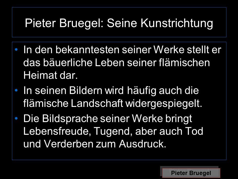 Pieter Bruegel: Seine Kunstrichtung In den bekanntesten seiner Werke stellt er das bäuerliche Leben seiner flämischen Heimat dar.
