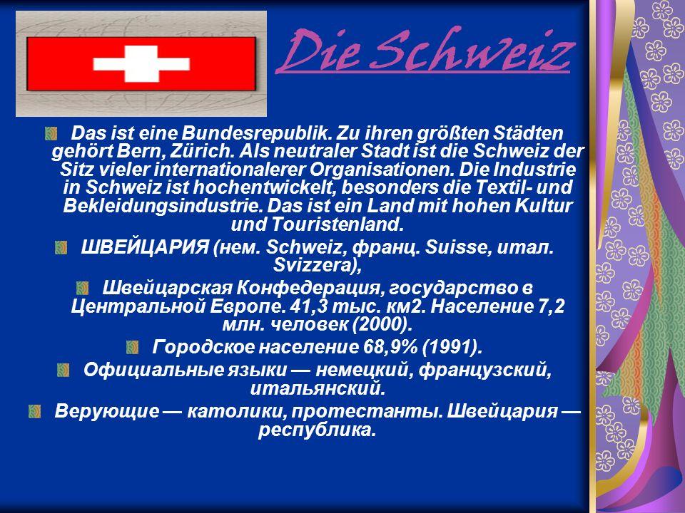 Die Schweiz Das ist eine Bundesrepublik. Zu ihren größten Städten gehört Bern, Zürich. Als neutraler Stadt ist die Schweiz der Sitz vieler internation