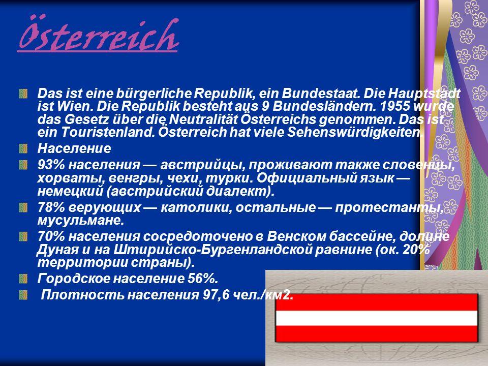Österreich Das ist eine bürgerliche Republik, ein Bundestaat. Die Hauptstadt ist Wien. Die Republik besteht aus 9 Bundesländern. 1955 wurde das Gesetz
