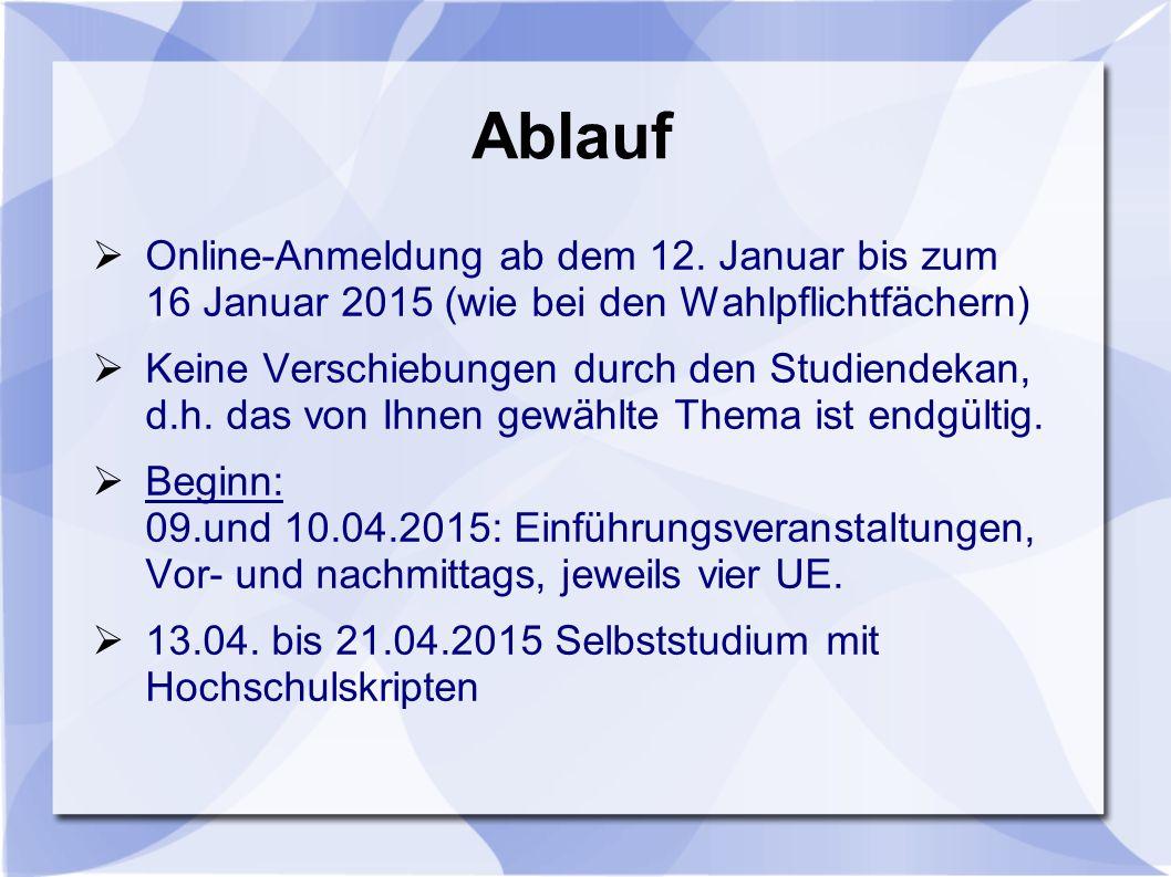 Ablauf  Online-Anmeldung ab dem 12. Januar bis zum 16 Januar 2015 (wie bei den Wahlpflichtfächern)  Keine Verschiebungen durch den Studiendekan, d.h