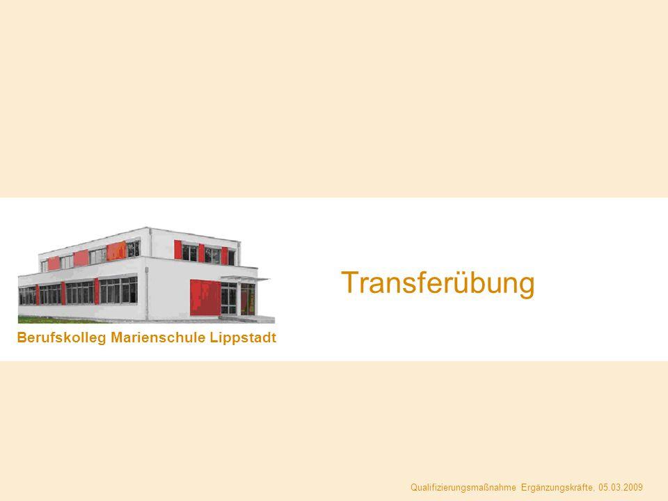 Berufskolleg Marienschule Lippstadt Qualifizierungsmaßnahme Ergänzungskräfte, 05.03.2009 Transferübung