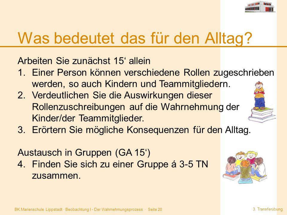 BK Marienschule Lippstadt · Beobachtung I - Der Wahrnehmungsprozess · Seite 20 Was bedeutet das für den Alltag? 3. Transferübung. Arbeiten Sie zunächs