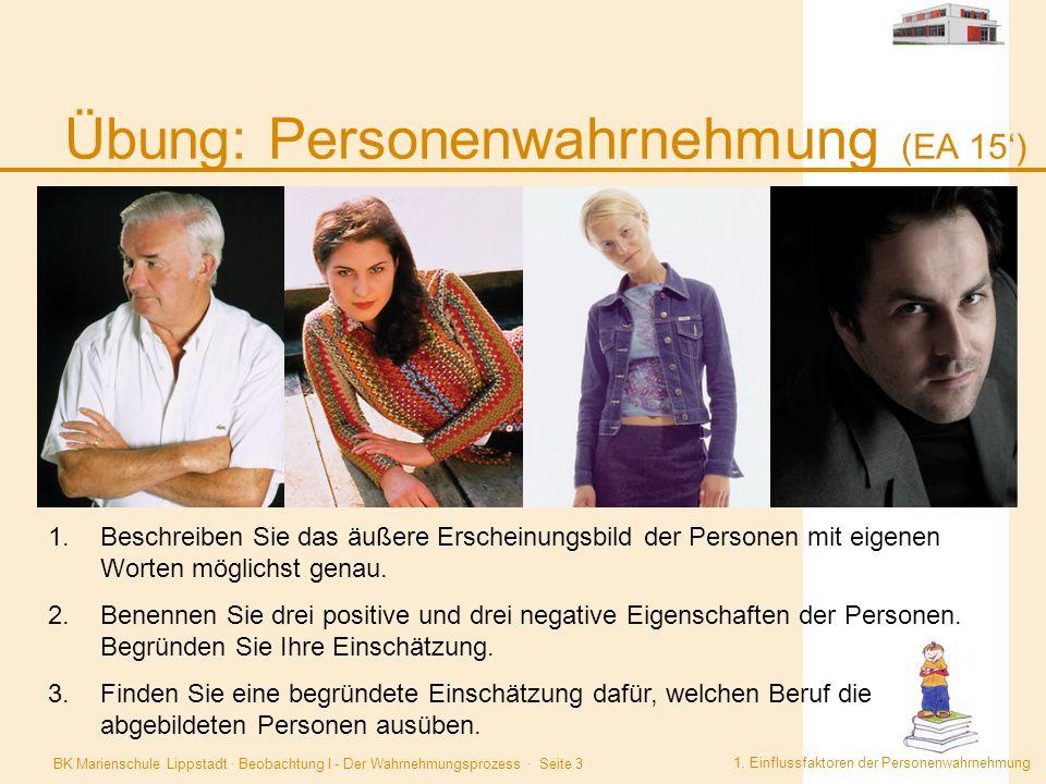 BK Marienschule Lippstadt · Beobachtung I - Der Wahrnehmungsprozess · Seite 3 Übung: Personenwahrnehmung (EA 15') 1. Einflussfaktoren der Personenwahr