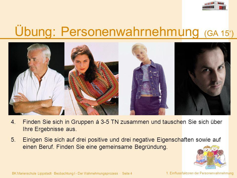 BK Marienschule Lippstadt · Beobachtung I - Der Wahrnehmungsprozess · Seite 4 Übung: Personenwahrnehmung (GA 15') 1. Einflussfaktoren der Personenwahr