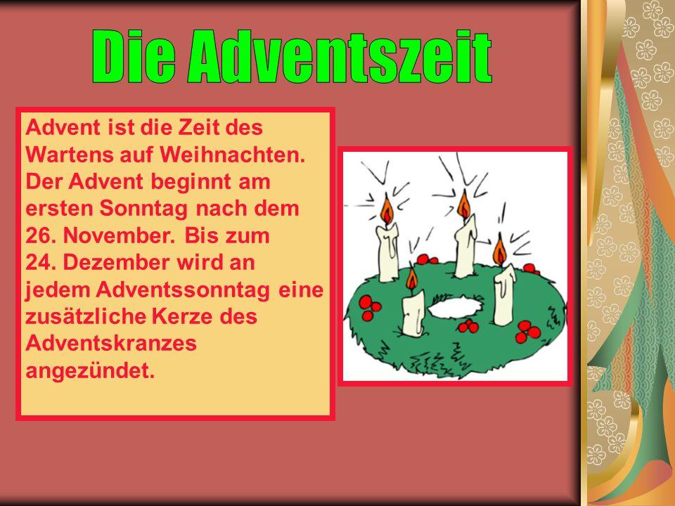 Advent ist die Zeit des Wartens auf Weihnachten. Der Advent beginnt am ersten Sonntag nach dem 26.