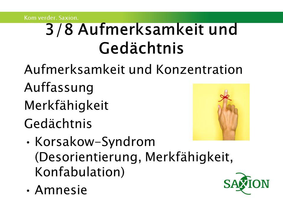Kom verder. Saxion. 3/8 Aufmerksamkeit und Gedächtnis Aufmerksamkeit und Konzentration Auffassung Merkfähigkeit Gedächtnis Korsakow-Syndrom (Desorient