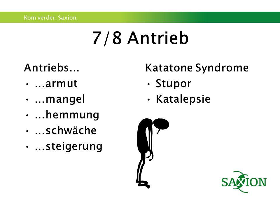 Kom verder. Saxion. 7/8 Antrieb Antriebs… …armut …mangel …hemmung …schwäche …steigerung Katatone Syndrome Stupor Katalepsie