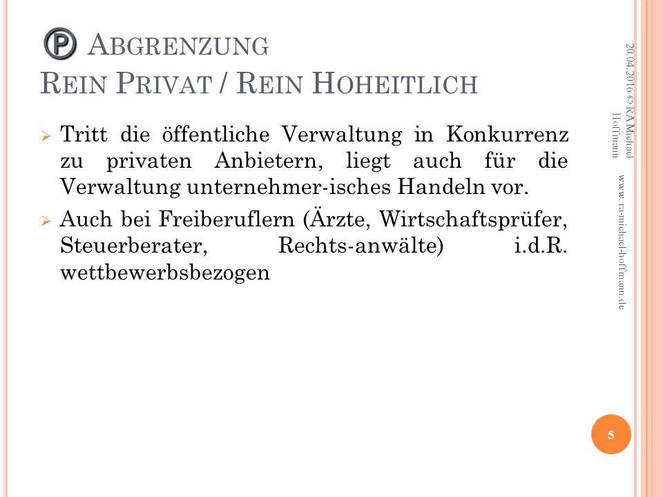   A BGRENZUNG R EIN P RIVAT / R EIN H OHEITLICH  Tritt die öffentliche Verwaltung in Konkurrenz zu privaten Anbietern, liegt auch für die Verwaltung unternehmer-isches Handeln vor.