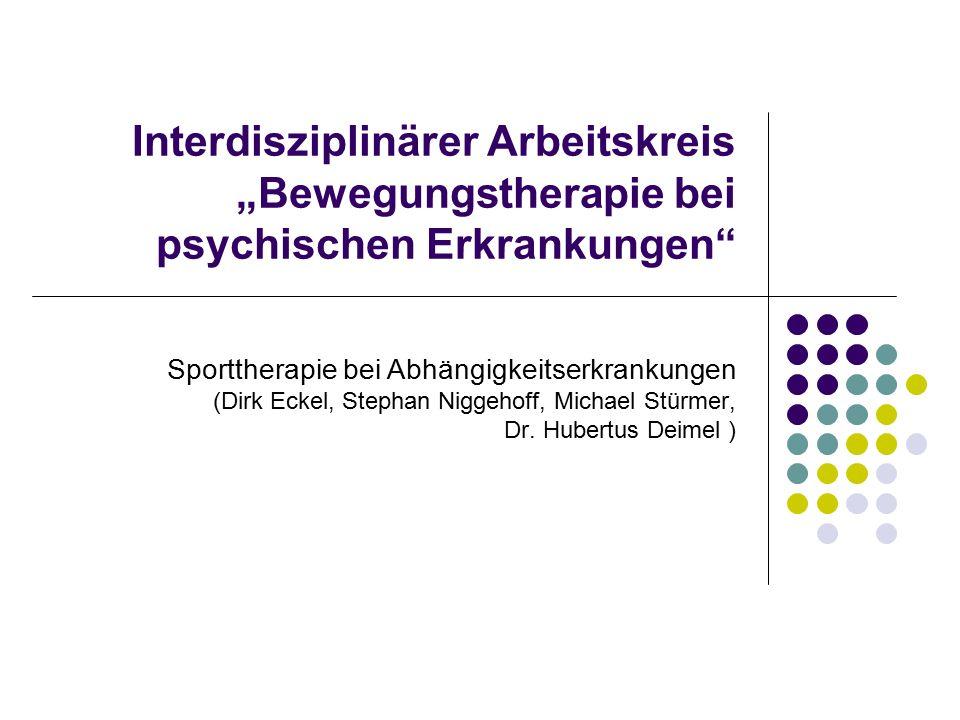 """Interdisziplinärer Arbeitskreis """"Bewegungstherapie bei psychischen Erkrankungen"""" Sporttherapie bei Abhängigkeitserkrankungen (Dirk Eckel, Stephan Nigg"""