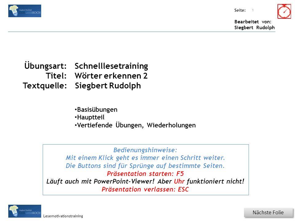Übungsart: Seite: Bearbeitet von: Siegbert Rudolph Lesemotivationstraining Wörter schnell erkennen Klicke auf die beiden Wiederholungen des ersten Wortes.