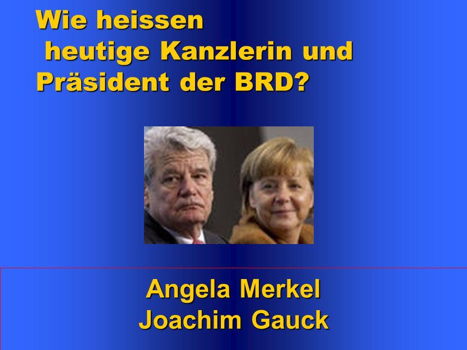 4 Angela Merkel Joachim Gauck Wie heissen heutige Kanzlerin und Präsident der BRD?