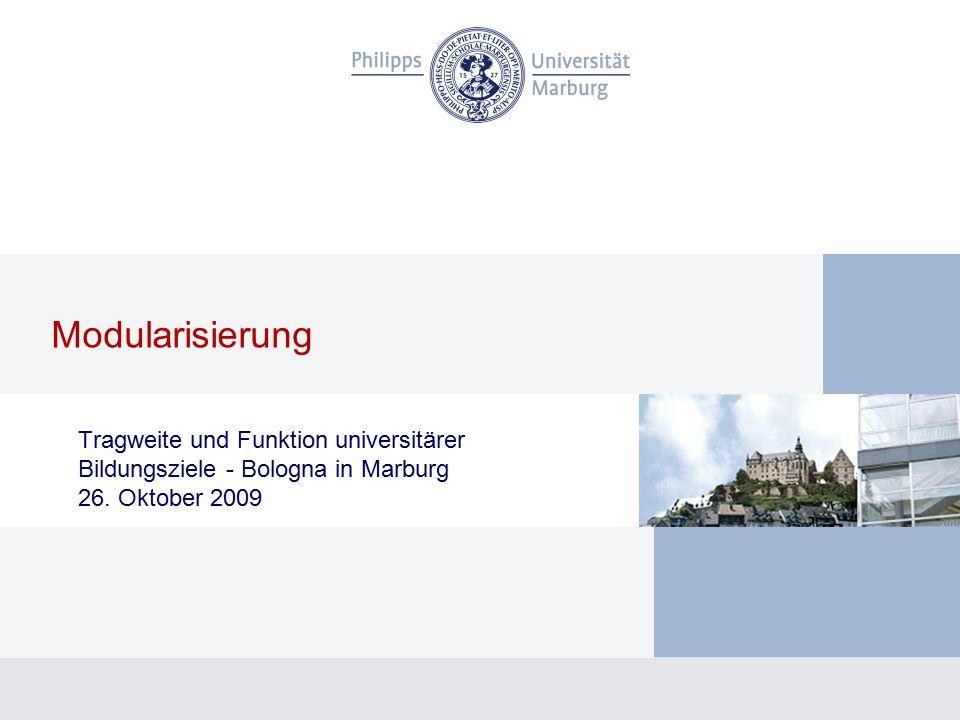 Tragweite und Funktion universitärer Bildungsziele - Bologna in Marburg 26. Oktober 2009 Modularisierung
