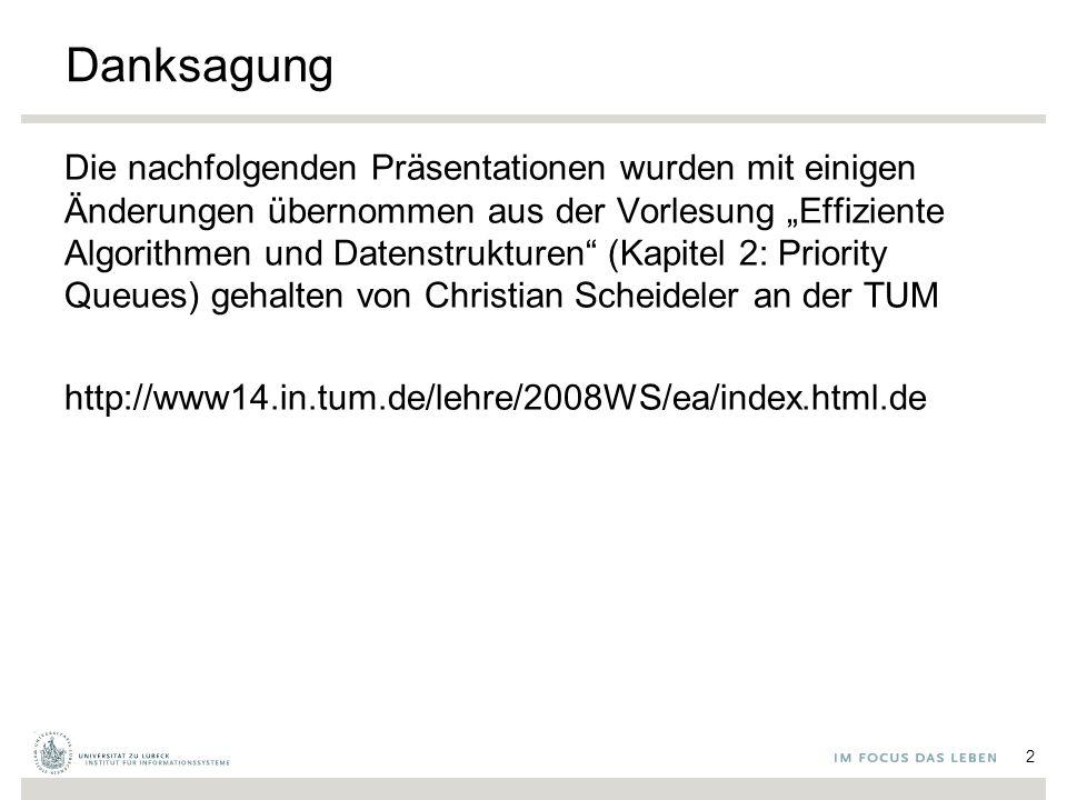 """Danksagung Die nachfolgenden Präsentationen wurden mit einigen Änderungen übernommen aus der Vorlesung """"Effiziente Algorithmen und Datenstrukturen (Kapitel 2: Priority Queues) gehalten von Christian Scheideler an der TUM http://www14.in.tum.de/lehre/2008WS/ea/index.html.de 2"""