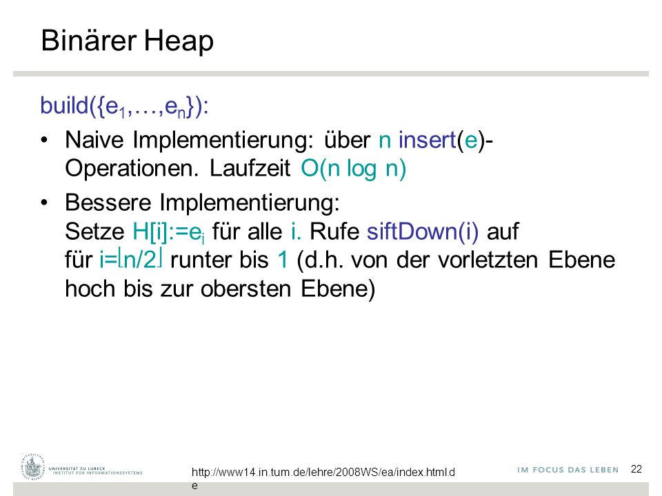 22 Binärer Heap build({e 1,…,e n }): Naive Implementierung: über n insert(e)- Operationen.