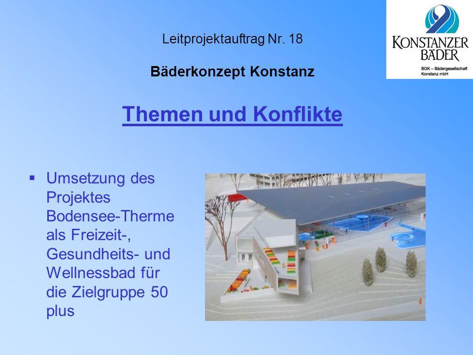 Leitprojektauftrag Nr. 18 Bäderkonzept Konstanz  Umsetzung des Projektes Bodensee-Therme als Freizeit-, Gesundheits- und Wellnessbad für die Zielgrup