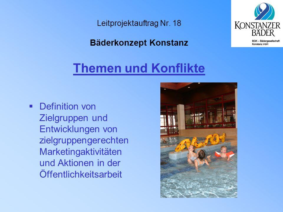 Leitprojektauftrag Nr. 18 Bäderkonzept Konstanz  Definition von Zielgruppen und Entwicklungen von zielgruppengerechten Marketingaktivitäten und Aktio