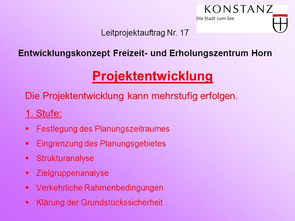 Leitprojektauftrag Nr. 17 Entwicklungskonzept Freizeit- und Erholungszentrum Horn Projektentwicklung Die Projektentwicklung kann mehrstufig erfolgen.