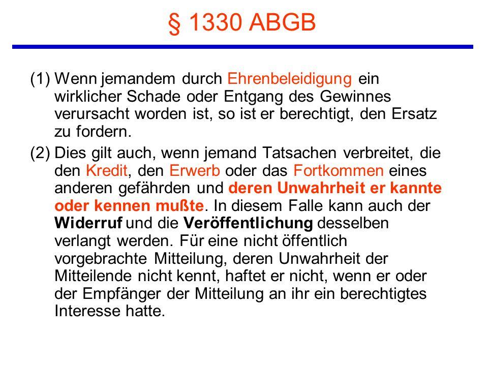 § 1330 ABGB (1) Wenn jemandem durch Ehrenbeleidigung ein wirklicher Schade oder Entgang des Gewinnes verursacht worden ist, so ist er berechtigt, den
