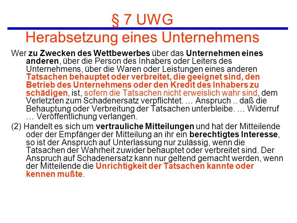 § 7 UWG Herabsetzung eines Unternehmens Wer zu Zwecken des Wettbewerbes über das Unternehmen eines anderen, über die Person des Inhabers oder Leiters