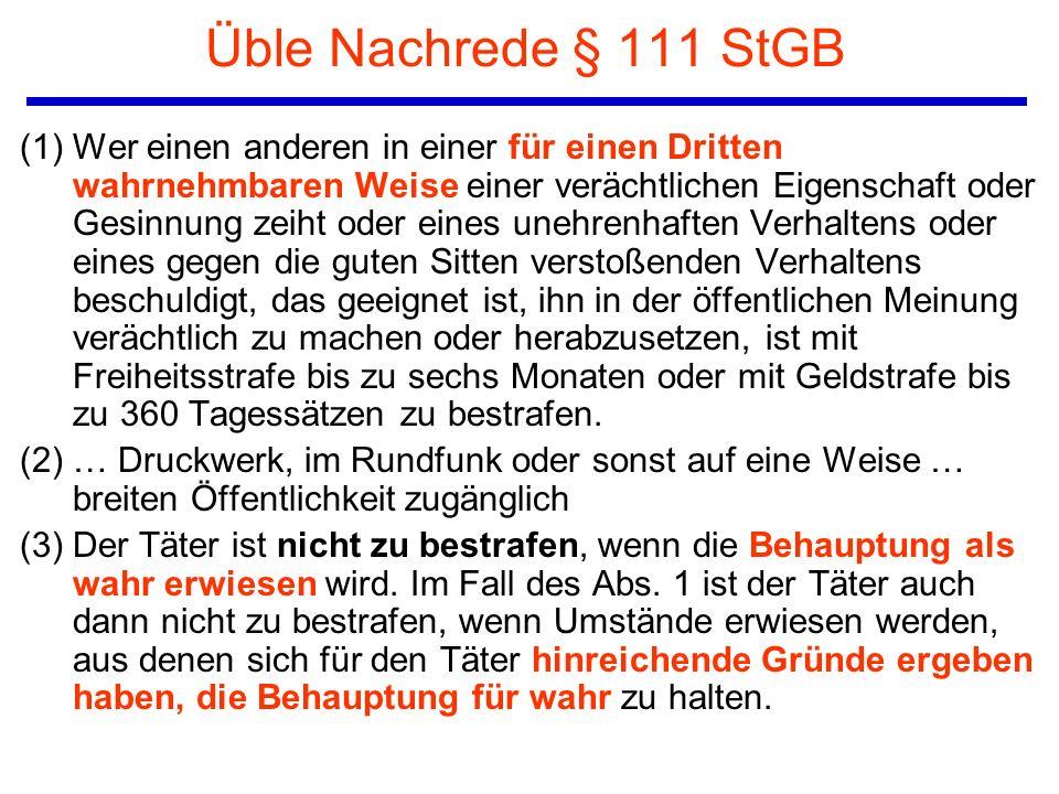 Üble Nachrede § 111 StGB (1) Wer einen anderen in einer für einen Dritten wahrnehmbaren Weise einer verächtlichen Eigenschaft oder Gesinnung zeiht ode