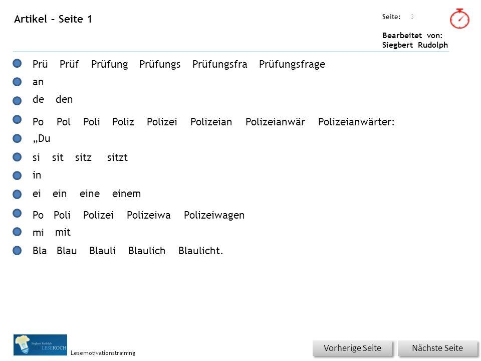 """Übungsart: Seite: Bearbeitet von: Siegbert Rudolph Lesemotivationstraining Artikel – Seite 1 3 Nächste Seite Vorherige Seite PrüPrüfPrüfungPrüfungsPrüfungsfraPrüfungsfrage an deden PoPol PoliPolizPolizeiPolizeianPolizeianwärPolizeianwärter: """"Du sisitsitzsitzt in eieineineeinem PoPoliPolizeiPolizeiwaPolizeiwagen mi mit BlaBlauBlauliBlaulichBlaulicht."""