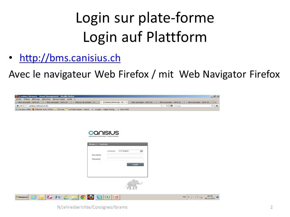 Login sur plate-forme Login auf Plattform http://bms.canisius.ch Avec le navigateur Web Firefox / mit Web Navigator Firefox N/Jahresberichte/Consignes/Ibrams2